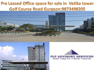Pre Leased Office space Vatika towers Golf course road Gurgaon:9873498205