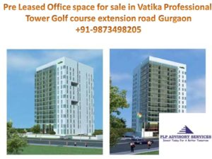 pre leased property for sale in Vatika professional point gurgaon:9873498205